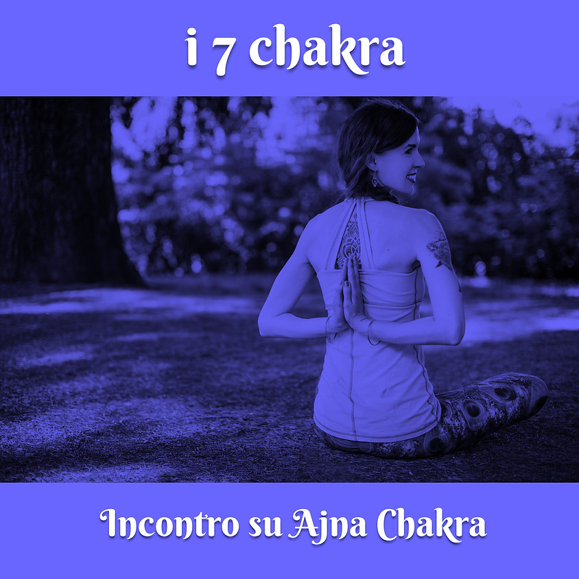 Pranayama, Pratyahara e Mantra Yoga  - i 7 Chakra - Incontro dedicato al Ajna Chakra