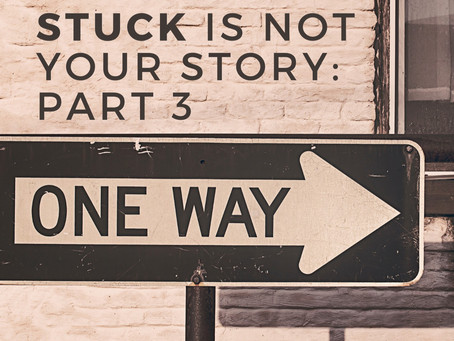 "Stuck Is Not Your Story – Part 3 ""Brokenness Causes Stuck"""