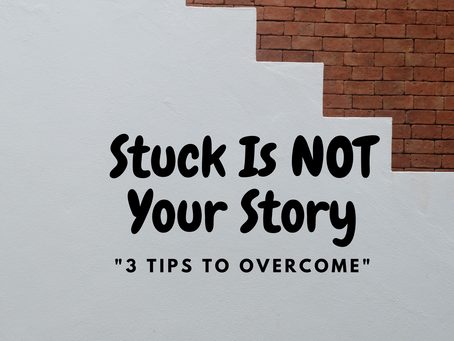 Stuck Is Not Your Story: 3 Tips to Overcome