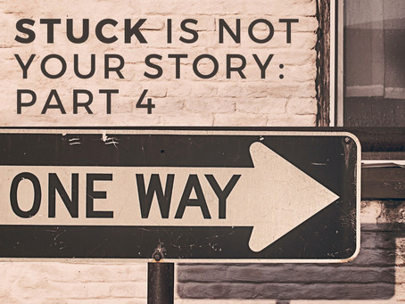 Stuck Is Not Your Story: Part 4 – Our Choices Causes Us To Stay Stuck