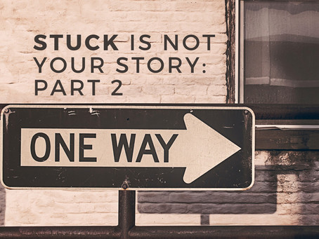 Stuck Is Not Your Story: Part 2 – Why do we get Stuck?