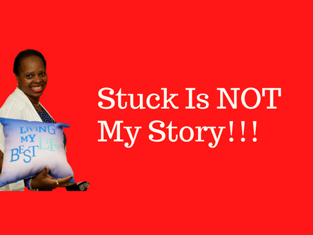 Stuck Is Not Your Story: Change Is Possible & 3 Tips To Become Unstuck