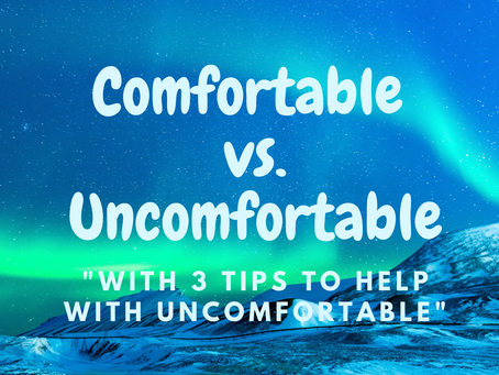 Comfortable vs. Uncomfortable With 3 Tips To Help With Uncomfortable
