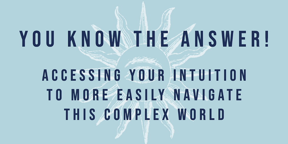 You Know the Answer! Accessing Your Intuition to More Easily Navigate This Complex World