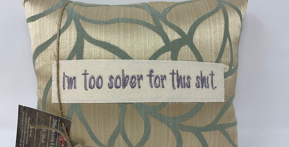 """11""""x14"""" Pillow - Too Sober"""