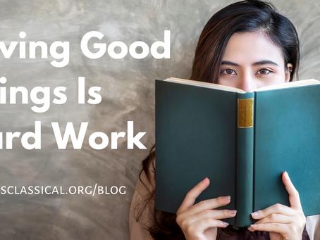Loving Good Things Is Hard Work
