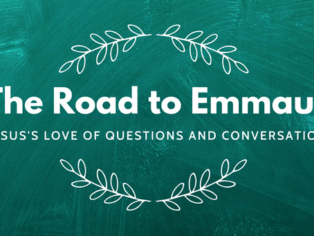 The Road to Emmaus: Jesus's Love of Questions and Conversation