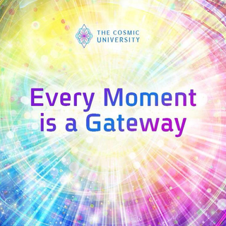 Every Moment is a Gateway
