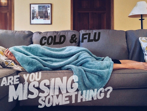 What might you be missing with those Cold and Flu Symptoms?
