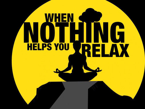 Measures to Take When Nothing Helps You Relax…
