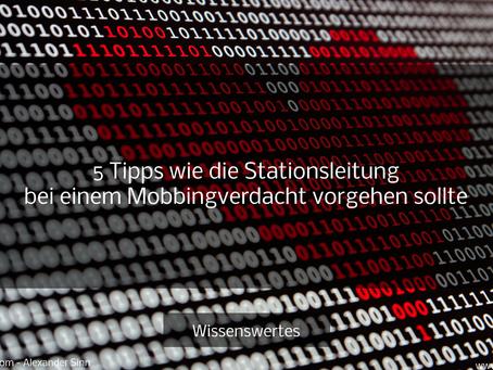 5 Tipps wie die Stationsleitung bei einem Mobbingverdacht vorgehen sollte