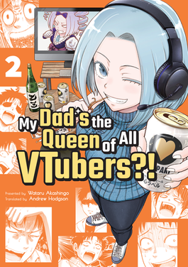 My Dad's the Queen of All VTubers?! Vol. 2