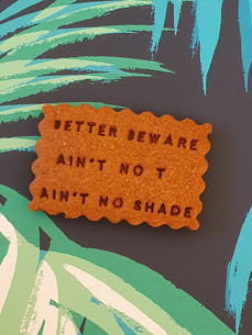 BETTER-BEWARE-AINT-NO-T-AINT-NO-SHADE-01