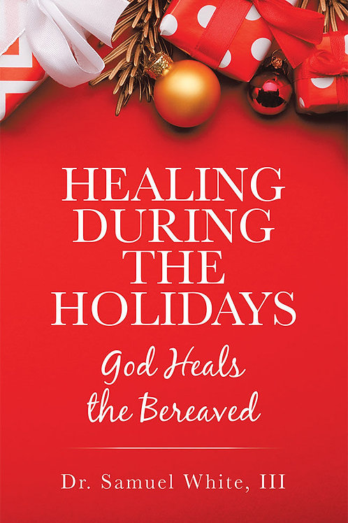 Healing During the Holidays: God Heals the Bereaved