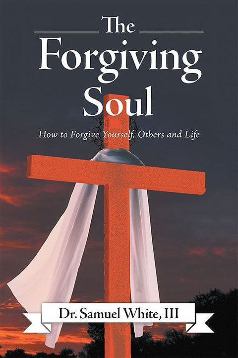 The Forgiving Soul: How to Forgive Others, Yourself and Life