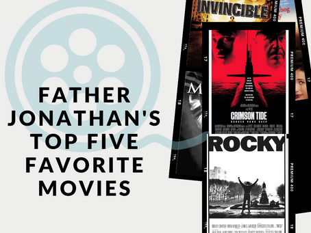 Films? Fr. Jonathan's Fave Five!