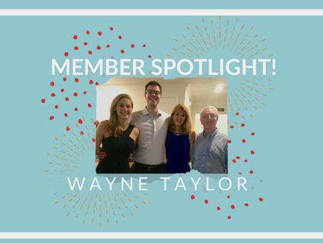 Member Spotlight: Wayne Taylor!