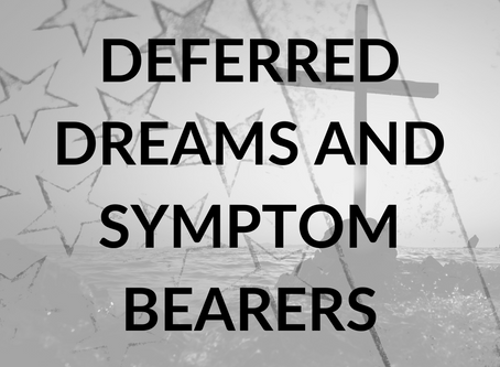 Deferred Dreams and Symptom Bearers