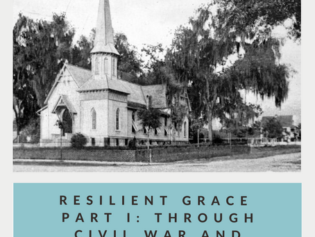 Resilient Grace Part I: Through Civil War & Reconstruction