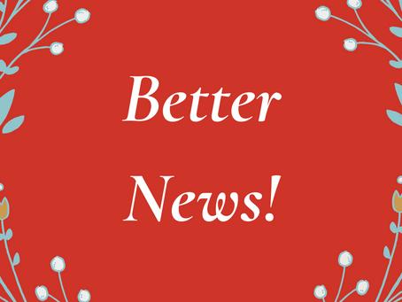 Better News!