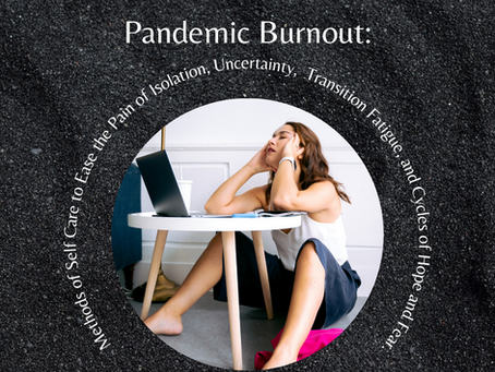 Pandemic Burnout: Methods of Self Care to Ease the Pain of Symptoms Brought on by the Pandemic