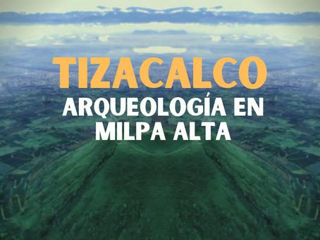 Tizacalco: un sitio arqueológico en Milpa Alta que sobrevive a la mancha urbana.