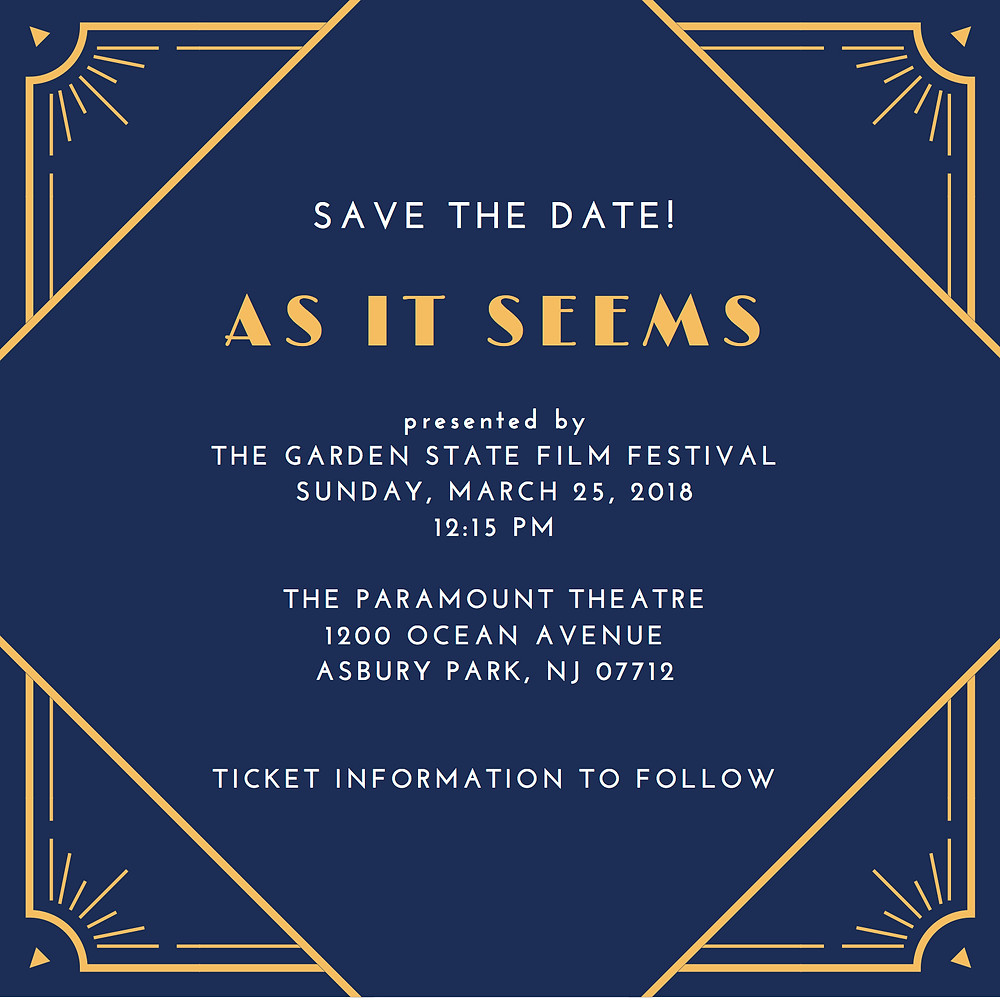 """As It Seems"" save the date for the Garden State Film Festival in New Jersey."
