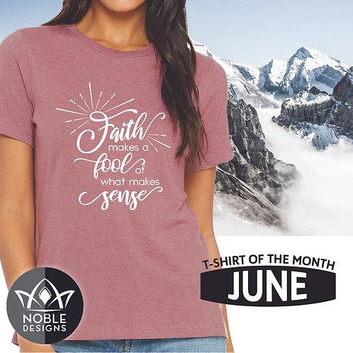 Faith Makes A Fool of What Makes Sense (Tshirt)