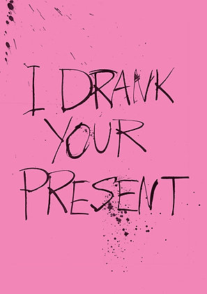 Funny birthday card about drinking your present. Messy pen and ink calligraphy on pink card.