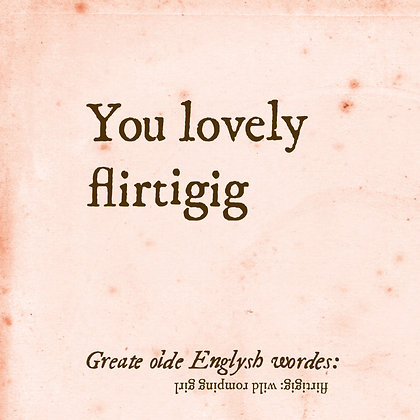 Funny old english word for wild romping girl. Old english and slang dictionary. Original love quote. Funny love card.