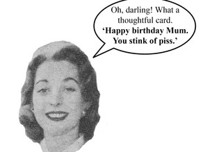 Funny birthday cards for Mums. Aye. They're rude more like. Not like them in olden days.