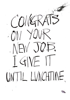 congratulations on your new job give it until lunchtime