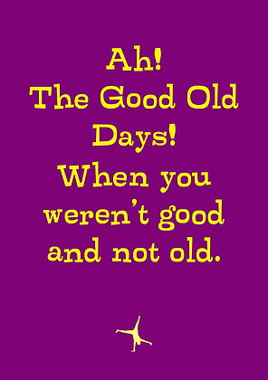 Card celebrating old age. Ideal for 50th, 60th, 70th, 80th birthdays. The good old days quote.