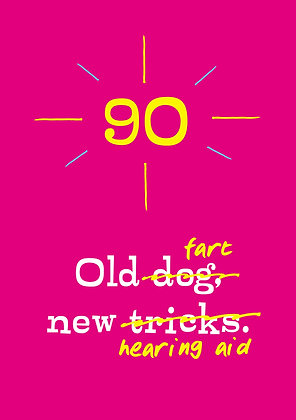 Funny 90th birthday card about you can't teach old dog new tricks.