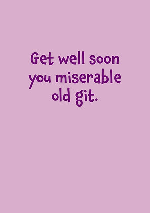 Rude get well soon card. Miserable old git card. Purple font on plain background