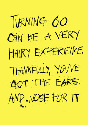 funny 60th birthday card about hairy ears and nose. Messy black ink font
