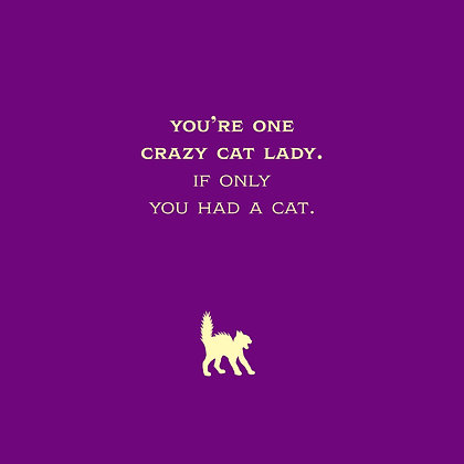Classic crazy cat lady card. Funny quote about a woman without a cat. Ideal independent woman card.