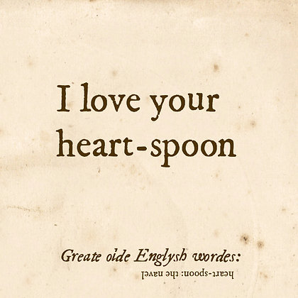 heart-spoon: old english word for navel/bellybutton. Dictionary-stye font and definition