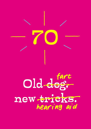 Funny 70th birthday milestone age card. Quote old dog, new tricks altered to old fart, new hearing aid.