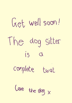 Funny get well soon card from the dog. The dog doesn't like its dog sitter. Handwriting font on yellow background