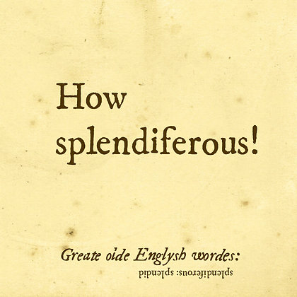 splendiferous old english word for splendid