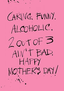 Funny Mother's Day card using pen and ink splashes and blobs. Rude joke about being an alcoholic.