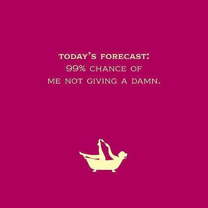 today's forecast don't give a damn