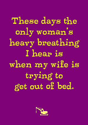 Rude card about a wife getting out of bed and breathing heavily. Funny old age card.