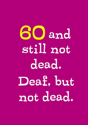 Funny 60th birthday card about not being dead yet, but deaf. Ideal old age card. Elegant 60th number on purple background.