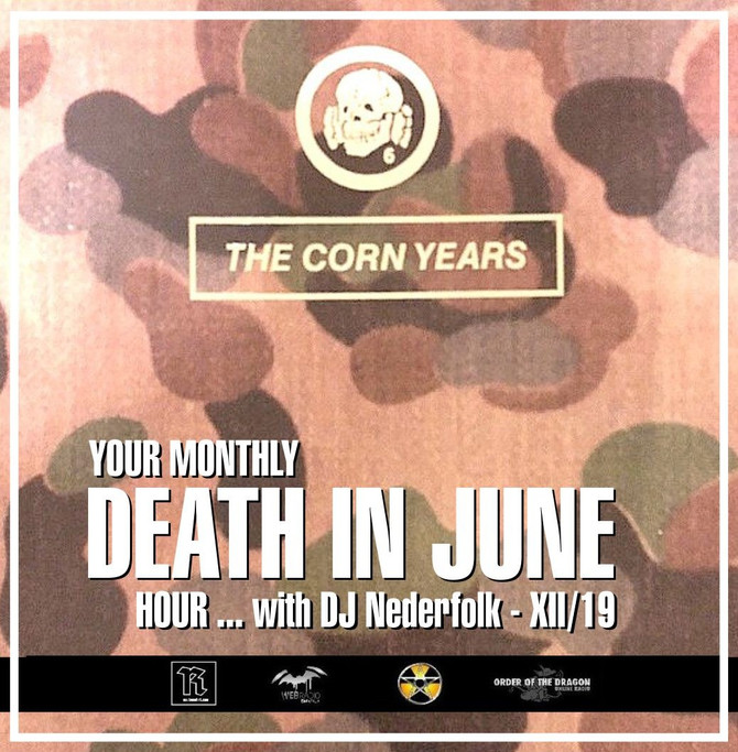 "End 2019 : DJ Nederfolk : DEATH IN JUNE hour 12-2019 ... ""The Corn Years"""