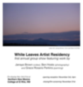 GROUP SHOW White Leaves Artist Residency Annual Group Show Janaye Brown Grace Rosario Perkins Benjamin Hoste Northern New Mexico College El Rito Dr. Richard Bailey