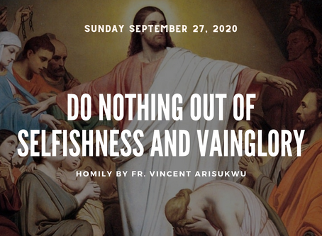 DO NOTHING OUT OF SELFISHNESS AND VAINGLORY