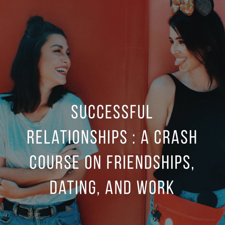 Creating Successful Relationships: A Crash Course