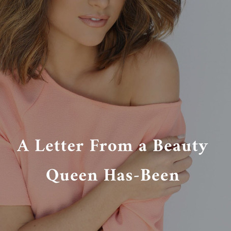 A Letter From a Beauty Queen Has-Been